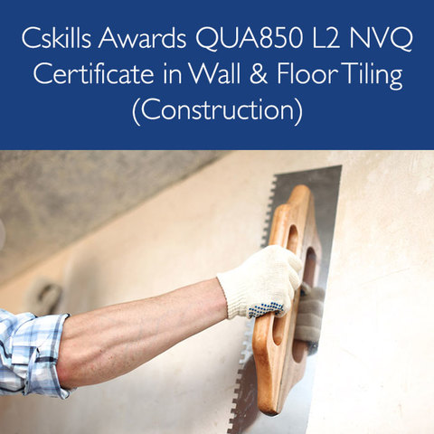 Cskills Awards QUA850 L2 NVQ certificate in Wall & Floor Tiling (Construction)